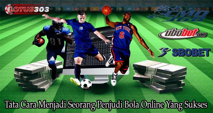Tata Cara Menjadi Seorang Penjudi Bola Online Yang Sukses