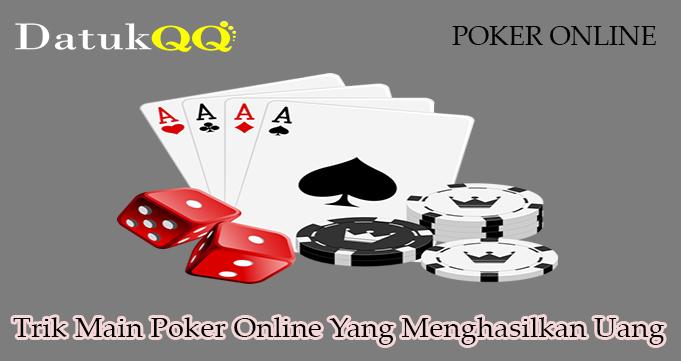 Trik Main Poker Online Yang Menghasilkan Uang