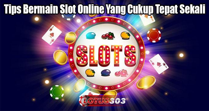 Tips Bermain Slot Online Yang Cukup Tepat Sekali