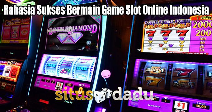 Rahasia Sukses Bermain Game Slot Online Indonesia